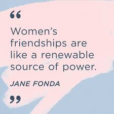 """Graphic of """"women's friendsship are a renewable source of power"""""""